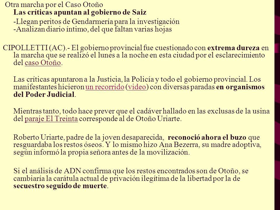 Otra marcha por el Caso Otoño Las críticas apuntan al gobierno de Saiz -Llegan peritos de Gendarmería para la investigación -Analizan diario íntimo, d