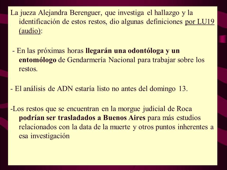 La jueza Alejandra Berenguer, que investiga el hallazgo y la identificación de estos restos, dio algunas definiciones por LU19 (audio): - En las próxi