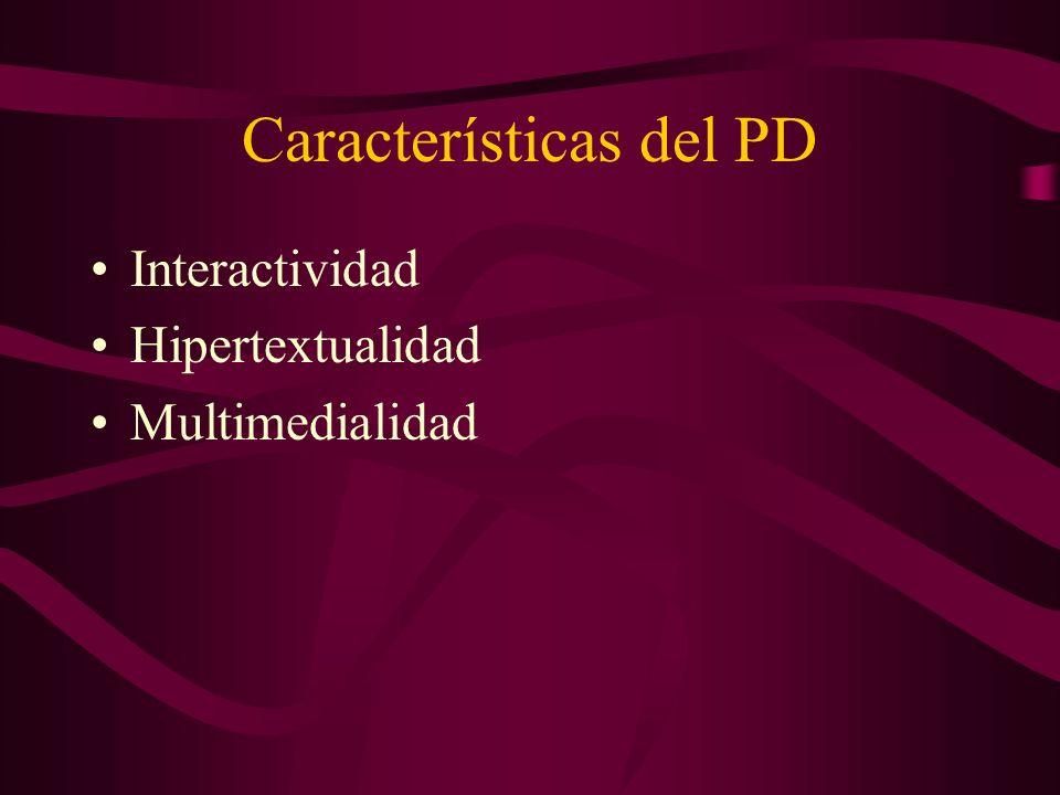 Características del PD Interactividad Hipertextualidad Multimedialidad
