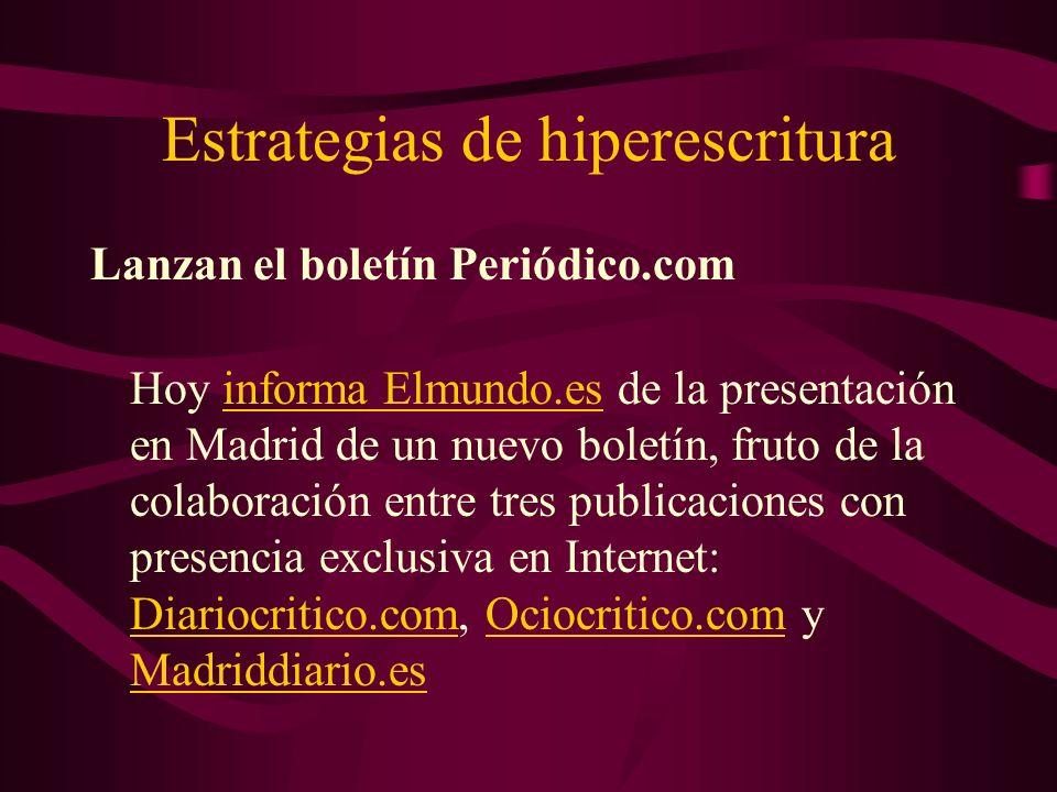 Estrategias de hiperescritura Lanzan el boletín Periódico.com Hoy informa Elmundo.es de la presentación en Madrid de un nuevo boletín, fruto de la col