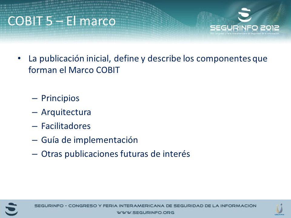La publicación inicial, define y describe los componentes que forman el Marco COBIT – Principios – Arquitectura – Facilitadores – Guía de implementaci