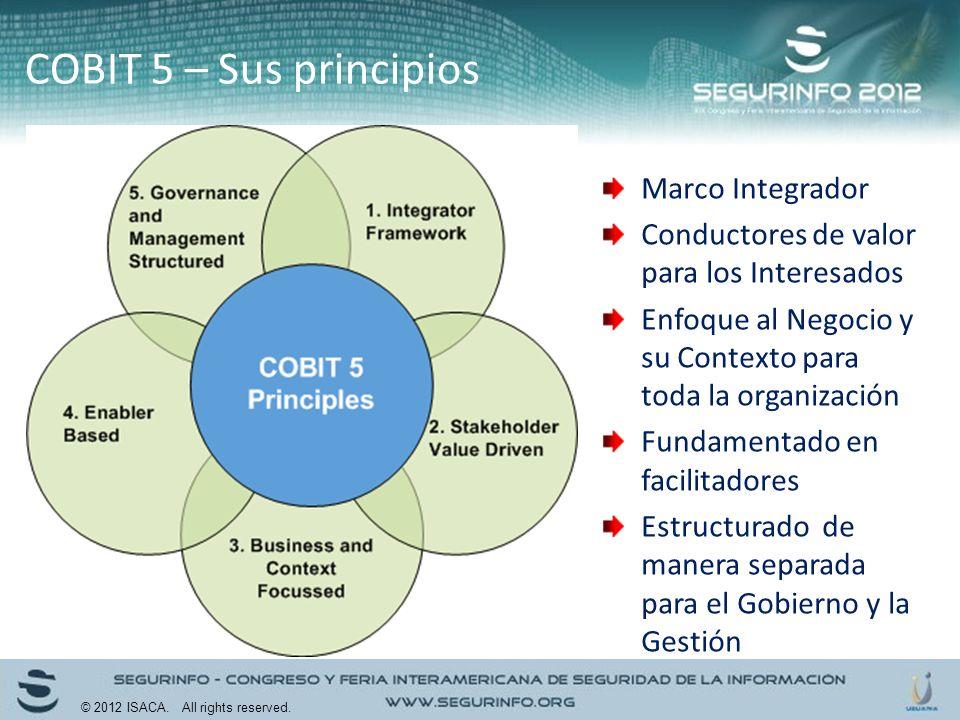 COBIT 5 – Sus principios Marco Integrador Conductores de valor para los Interesados Enfoque al Negocio y su Contexto para toda la organización Fundame