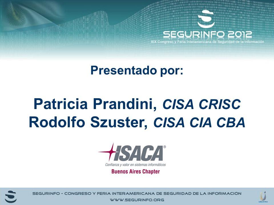 Patricia Prandini, CISA CRISC Rodolfo Szuster, CISA CIA CBA Presentado por: