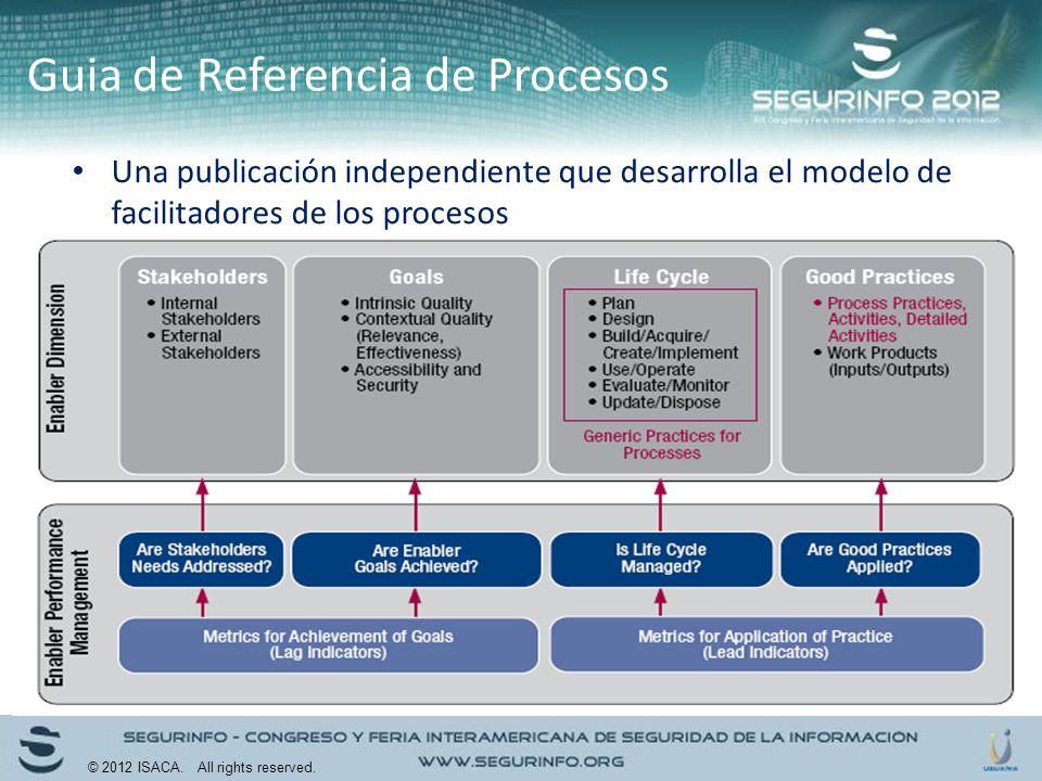Una publicación independiente que desarrolla el modelo de facilitadores de los procesos Guia de Referencia de Procesos © 2012 ISACA. All rights reserv