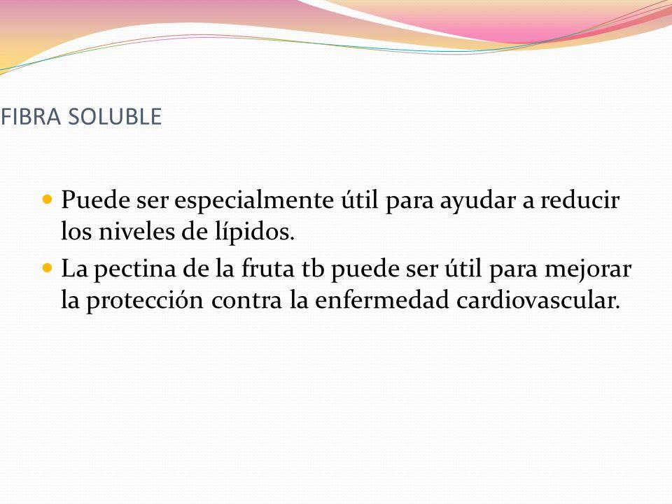 FIBRA SOLUBLE Puede ser especialmente útil para ayudar a reducir los niveles de lípidos. La pectina de la fruta tb puede ser útil para mejorar la prot