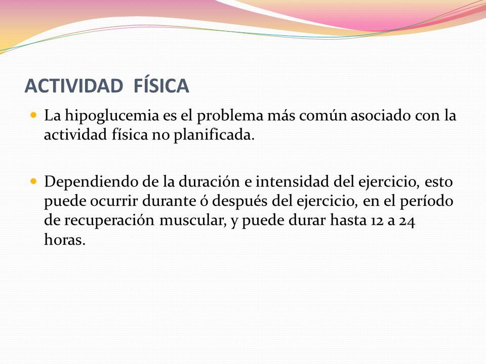 ACTIVIDAD FÍSICA La hipoglucemia es el problema más común asociado con la actividad física no planificada. Dependiendo de la duración e intensidad del