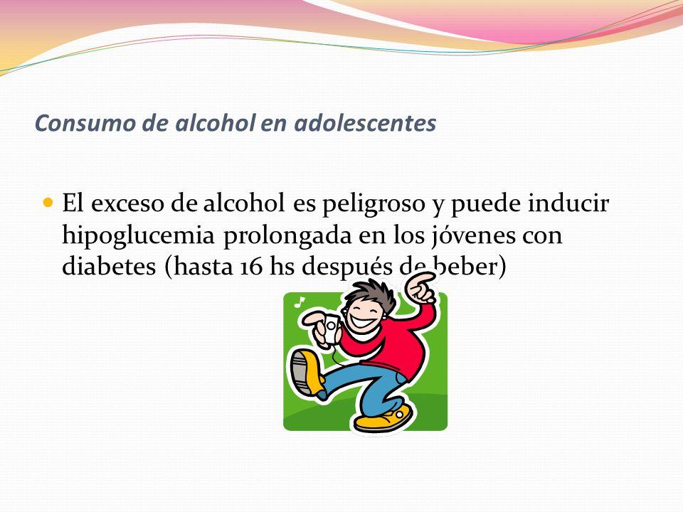 Consumo de alcohol en adolescentes El exceso de alcohol es peligroso y puede inducir hipoglucemia prolongada en los jóvenes con diabetes (hasta 16 hs