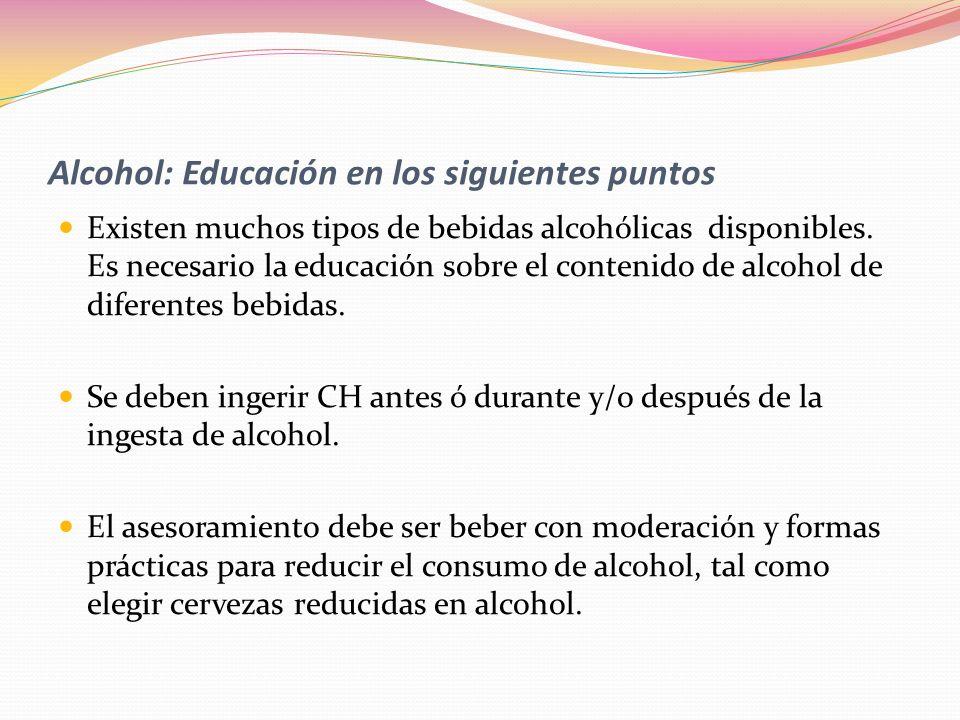 Alcohol: Educación en los siguientes puntos Existen muchos tipos de bebidas alcohólicas disponibles. Es necesario la educación sobre el contenido de a