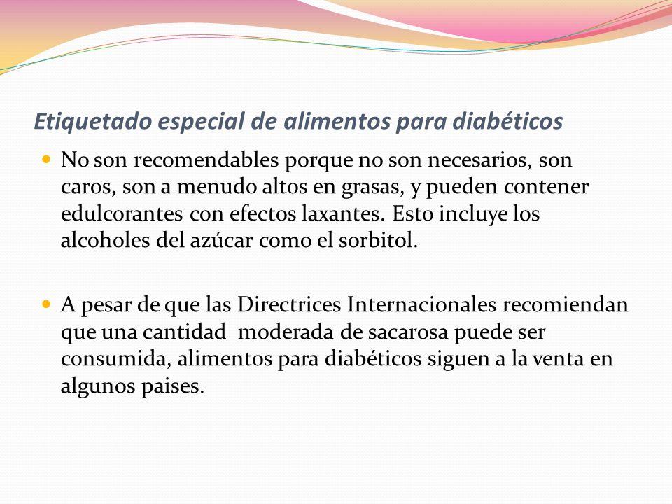 Etiquetado especial de alimentos para diabéticos No son recomendables porque no son necesarios, son caros, son a menudo altos en grasas, y pueden cont