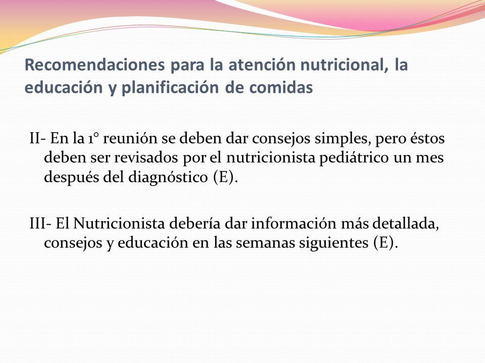 Recomendaciones para la atención nutricional, la educación y planificación de comidas II- En la 1° reunión se deben dar consejos simples, pero éstos d