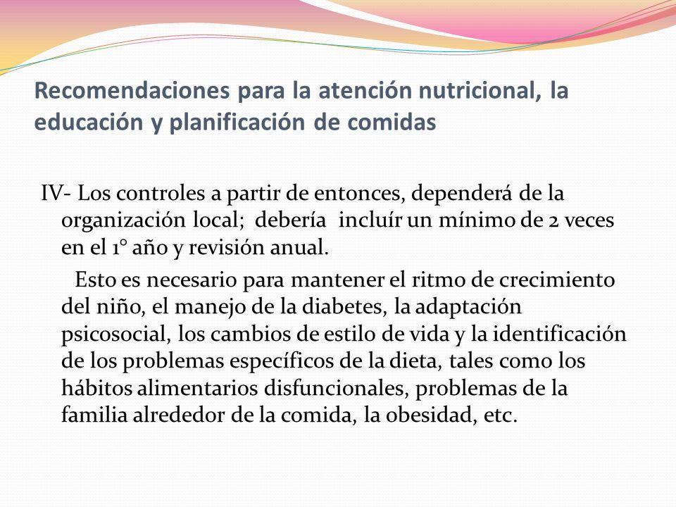 Recomendaciones para la atención nutricional, la educación y planificación de comidas IV- Los controles a partir de entonces, dependerá de la organiza