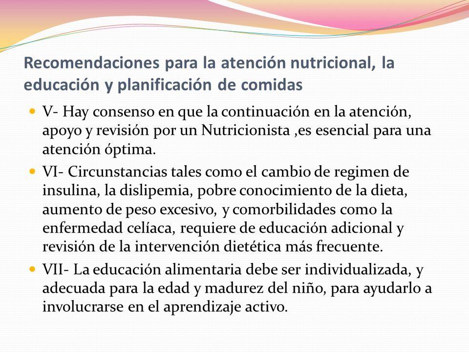 Recomendaciones para la atención nutricional, la educación y planificación de comidas V- Hay consenso en que la continuación en la atención, apoyo y r