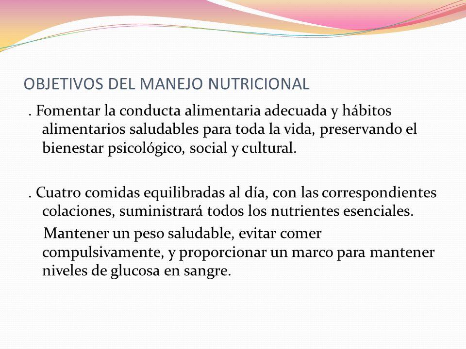 OBJETIVOS DEL MANEJO NUTRICIONAL. Fomentar la conducta alimentaria adecuada y hábitos alimentarios saludables para toda la vida, preservando el bienes
