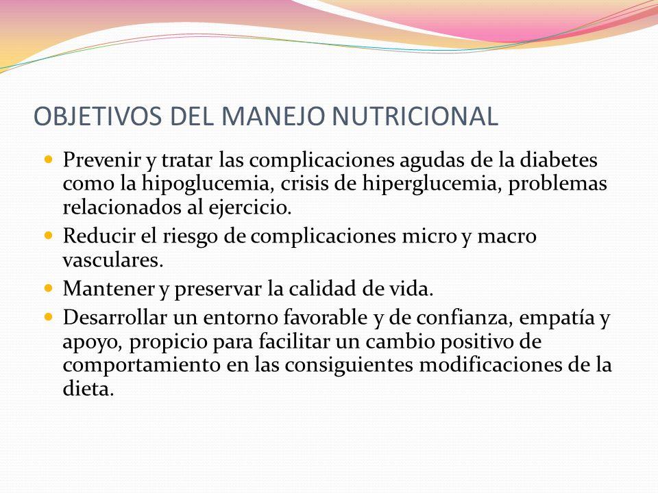 OBJETIVOS DEL MANEJO NUTRICIONAL Prevenir y tratar las complicaciones agudas de la diabetes como la hipoglucemia, crisis de hiperglucemia, problemas r