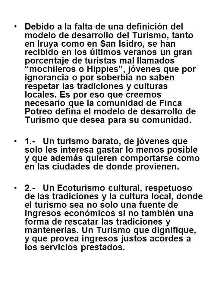 Debido a la falta de una definición del modelo de desarrollo del Turismo, tanto en Iruya como en San Isidro, se han recibido en los últimos veranos un gran porcentaje de turistas mal llamados mochileros o Hippies, jóvenes que por ignorancia o por soberbia no saben respetar las tradiciones y culturas locales.