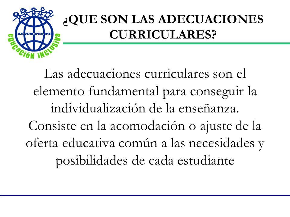 Las adecuaciones curriculares son el elemento fundamental para conseguir la individualización de la enseñanza. Consiste en la acomodación o ajuste de