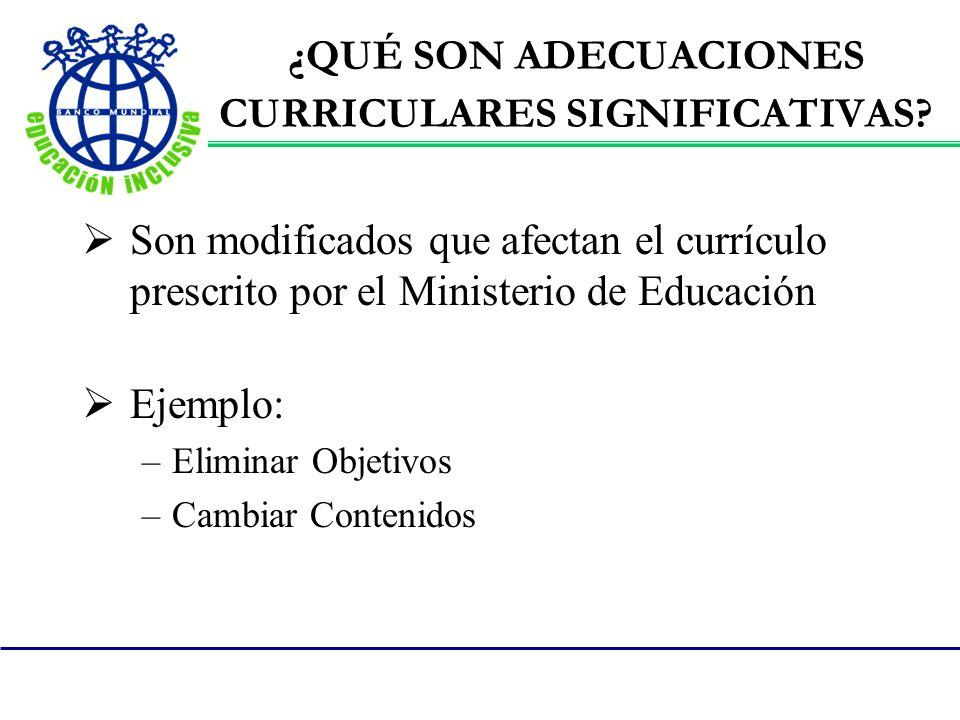 ¿QUÉ SON ADECUACIONES CURRICULARES SIGNIFICATIVAS? Son modificados que afectan el currículo prescrito por el Ministerio de Educación Ejemplo: –Elimina