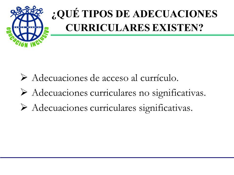 ¿QUÉ TIPOS DE ADECUACIONES CURRICULARES EXISTEN? Adecuaciones de acceso al currículo. Adecuaciones curriculares no significativas. Adecuaciones curric