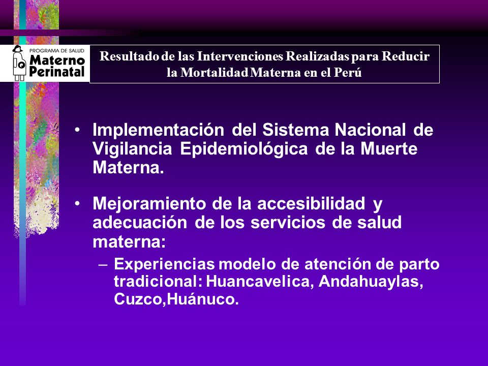 Implementación del Sistema Nacional de Vigilancia Epidemiológica de la Muerte Materna. Mejoramiento de la accesibilidad y adecuación de los servicios