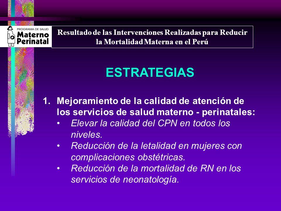 Resultado de las Intervenciones Realizadas para Reducir la Mortalidad Materna en el Perú ESTRATEGIAS 1.Mejoramiento de la calidad de atención de los s