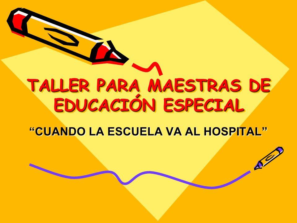 TALLER PARA MAESTRAS DE EDUCACIÓN ESPECIAL CUANDO LA ESCUELA VA AL HOSPITAL