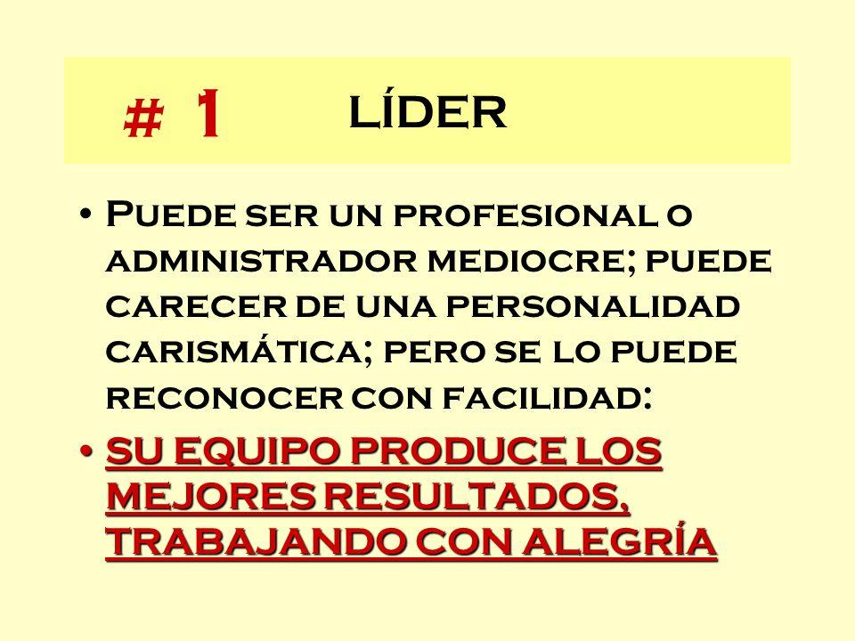 LÍDER Puede ser un profesional o administrador mediocre; puede carecer de una personalidad carismática; pero se lo puede reconocer con facilidad: SU E