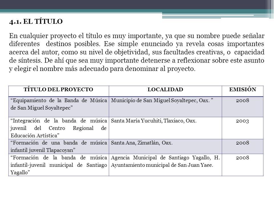 Algunos ejemplos de proyectos de formación o equipamientos de Bandas de música de viento en Oaxaca: 4.1. EL TÍTULO En cualquier proyecto el título es