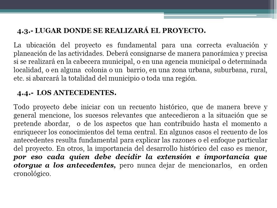 4.3.- LUGAR DONDE SE REALIZARÁ EL PROYECTO. La ubicación del proyecto es fundamental para una correcta evaluación y planeación de las actividades. Deb