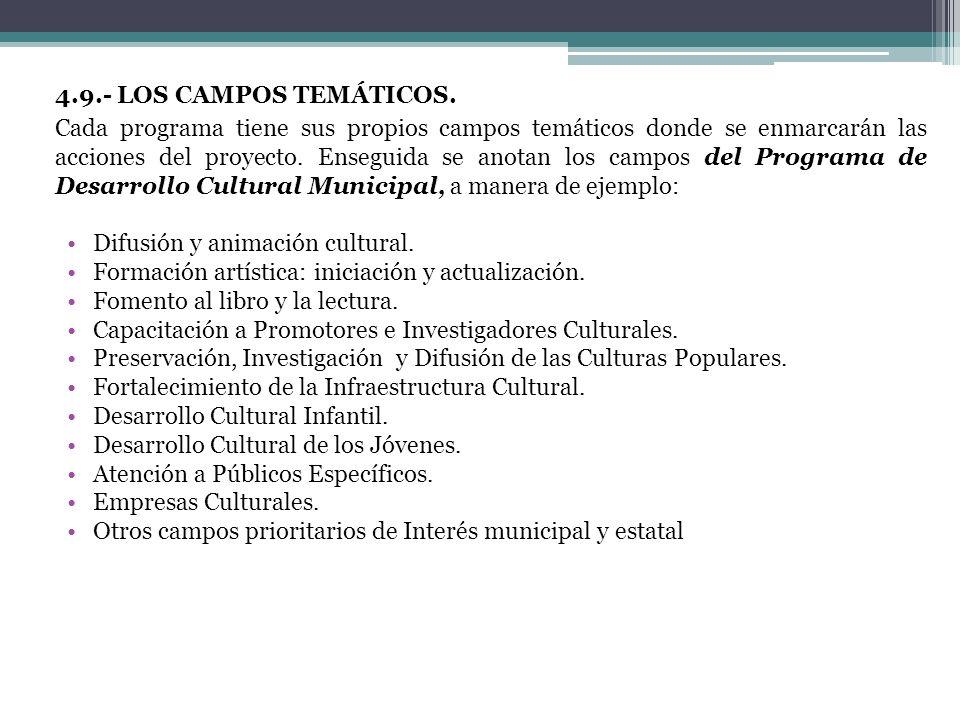 4.9.- LOS CAMPOS TEMÁTICOS. Cada programa tiene sus propios campos temáticos donde se enmarcarán las acciones del proyecto. Enseguida se anotan los ca