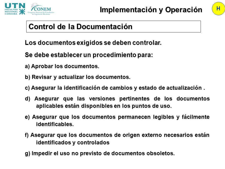 Implementación y Operación H Los documentos exigidos se deben controlar. Se debe establecer un procedimiento para: a) Aprobar los documentos. b) Revis