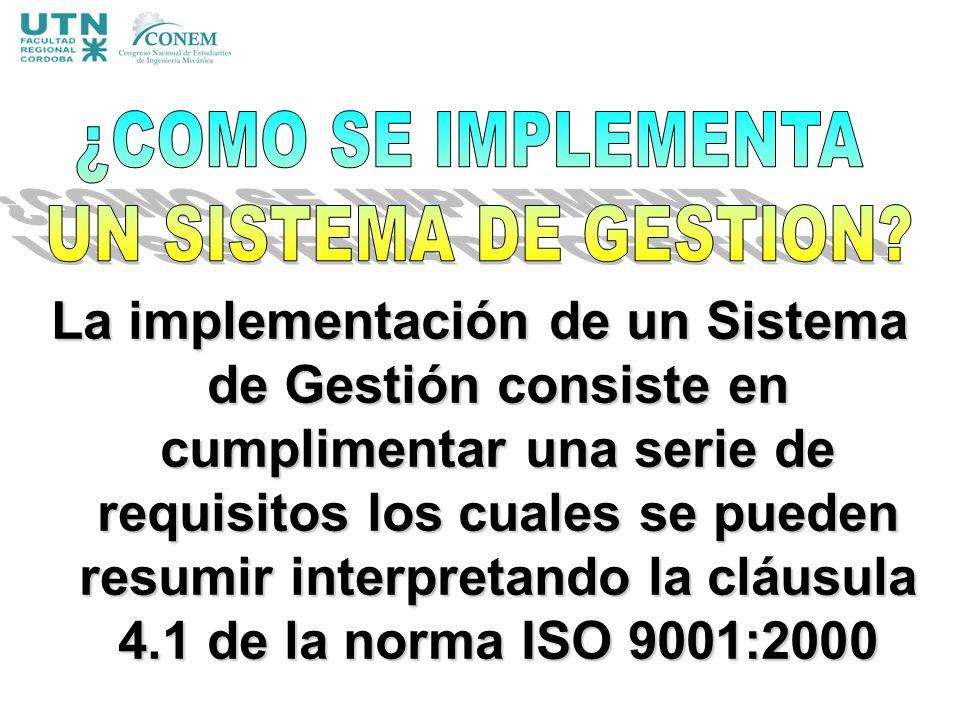 La implementación de un Sistema de Gestión consiste en cumplimentar una serie de requisitos los cuales se pueden resumir interpretando la cláusula 4.1