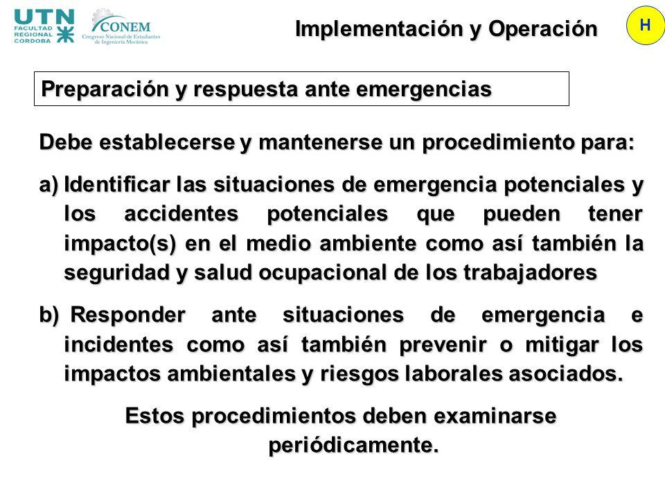 Implementación y Operación H Debe establecerse y mantenerse un procedimiento para: a)Identificar las situaciones de emergencia potenciales y los accid