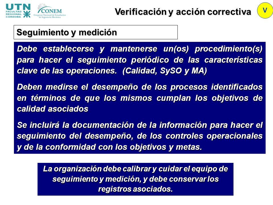 Verificación y acción correctiva V Debe establecerse y mantenerse un(os) procedimiento(s) para hacer el seguimiento periódico de las características c