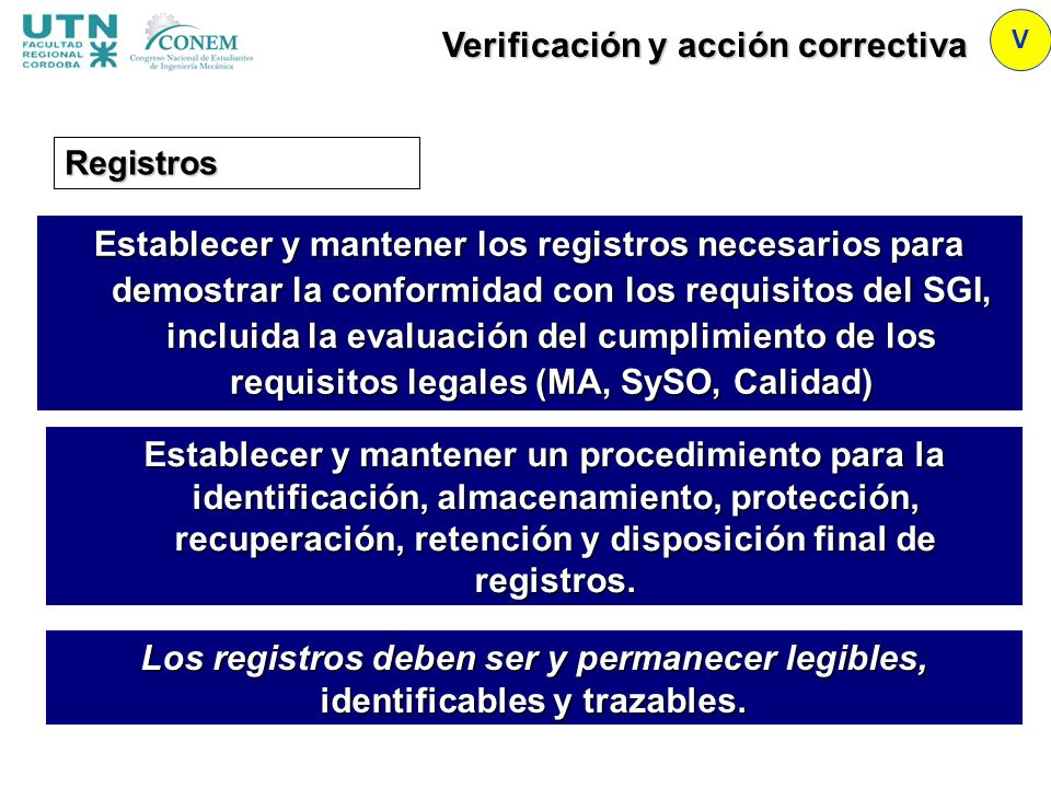 V Registros Establecer y mantener los registros necesarios para demostrar la conformidad con los requisitos del SGI, incluida la evaluación del cumpli