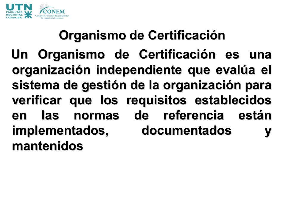 Organismo de Certificación Un Organismo de Certificación es una organización independiente que evalúa el sistema de gestión de la organización para ve