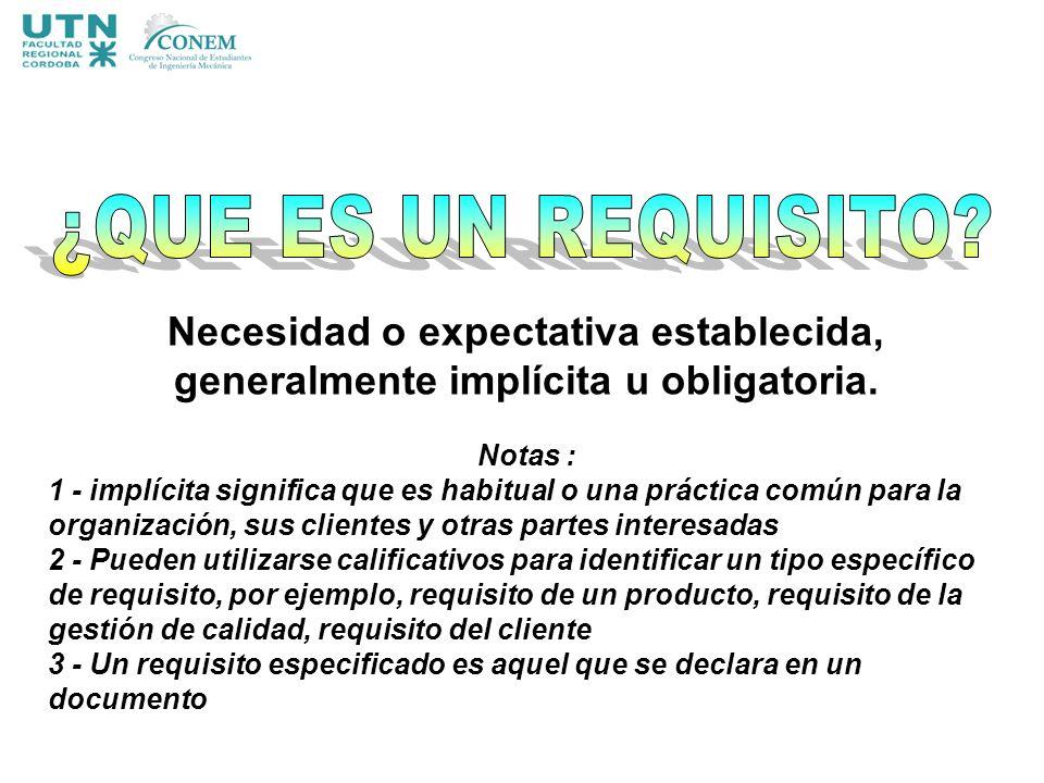 Necesidad o expectativa establecida, generalmente implícita u obligatoria. Notas : 1 - implícita significa que es habitual o una práctica común para l