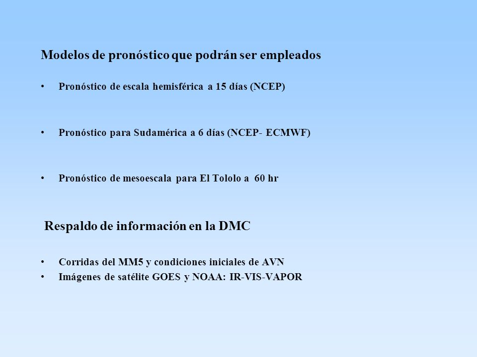 Modelos de pronóstico que podrán ser empleados Pronóstico de escala hemisférica a 15 días (NCEP) Pronóstico para Sudamérica a 6 días (NCEP- ECMWF) Pro