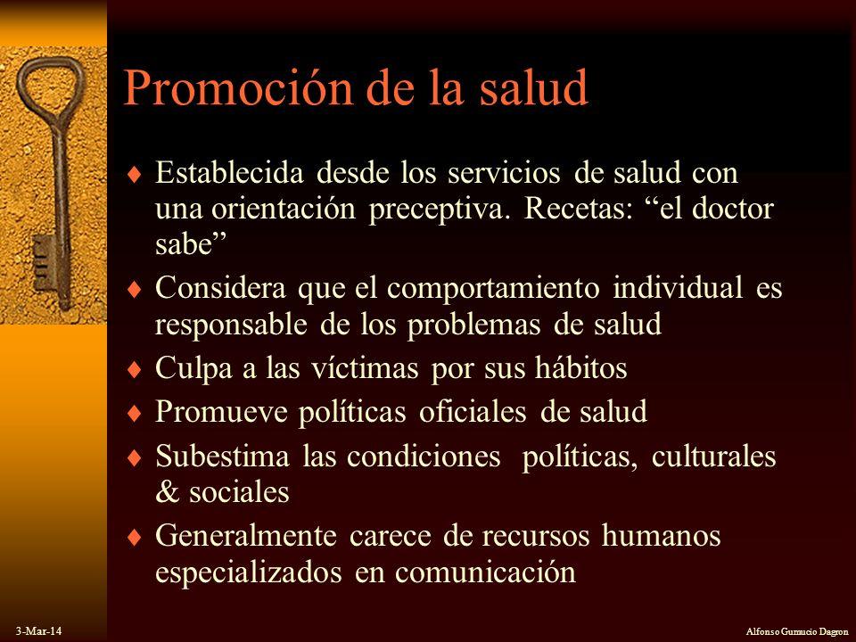 3-Mar-14 Alfonso Gumucio Dagron Promoción de la salud Establecida desde los servicios de salud con una orientación preceptiva. Recetas: el doctor sabe