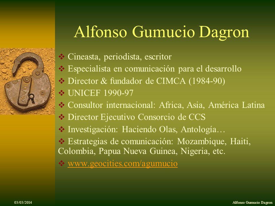 03/03/2014Alfonso Gumucio Dagron Cineasta, periodista, escritor Especialista en comunicación para el desarrollo Director & fundador de CIMCA (1984-90)
