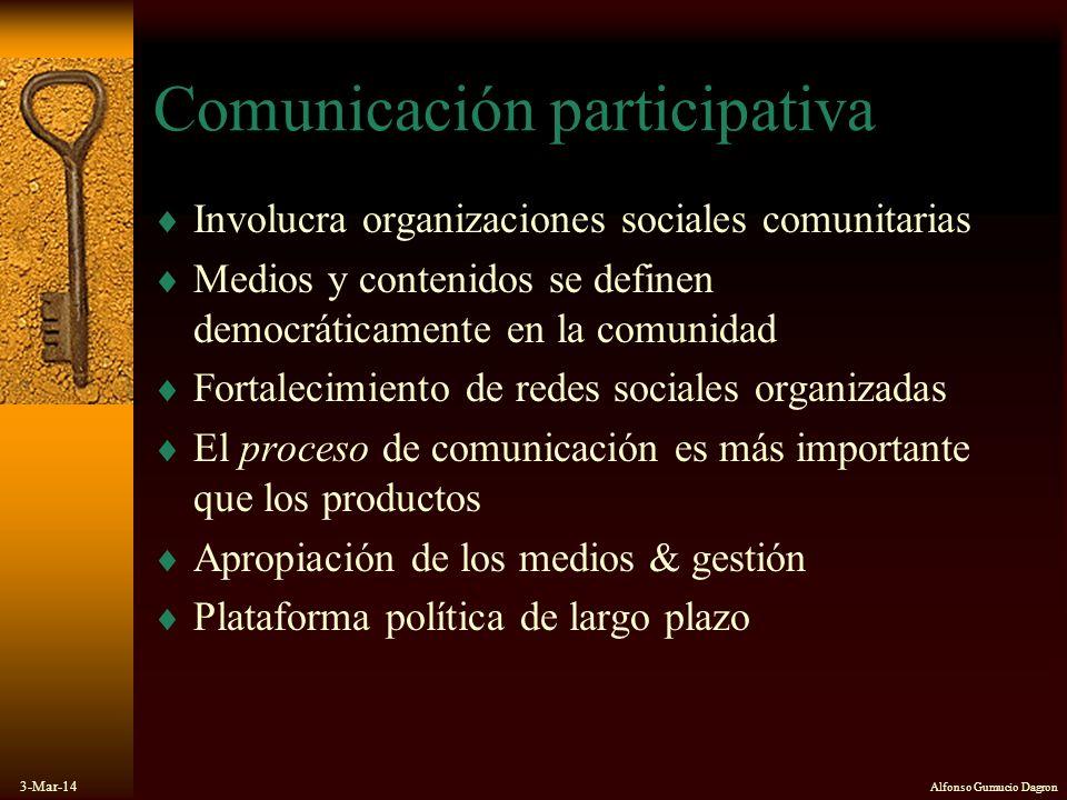 3-Mar-14 Alfonso Gumucio Dagron Comunicación participativa Involucra organizaciones sociales comunitarias Medios y contenidos se definen democráticame