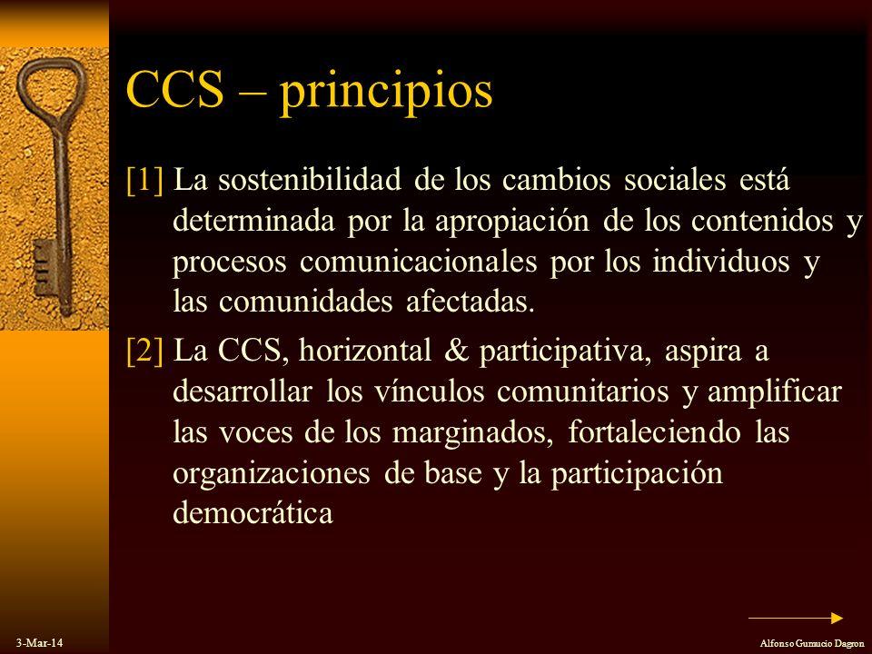 3-Mar-14 Alfonso Gumucio Dagron CCS – principios [1] La sostenibilidad de los cambios sociales está determinada por la apropiación de los contenidos y