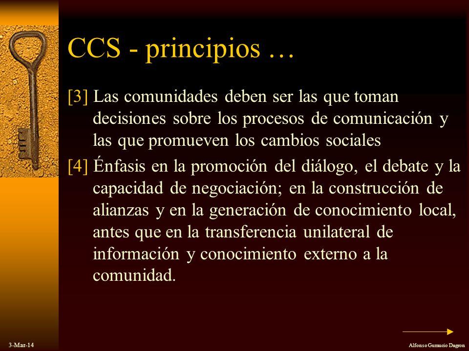 3-Mar-14 Alfonso Gumucio Dagron CCS - principios … [3] Las comunidades deben ser las que toman decisiones sobre los procesos de comunicación y las que