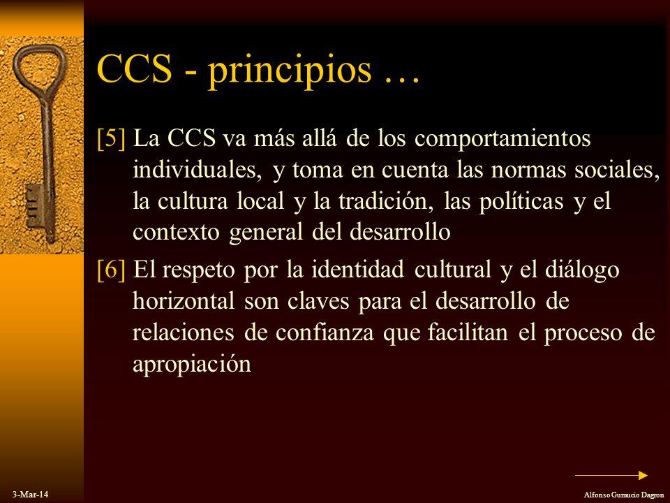 3-Mar-14 Alfonso Gumucio Dagron CCS - principios … [5] La CCS va más allá de los comportamientos individuales, y toma en cuenta las normas sociales, l