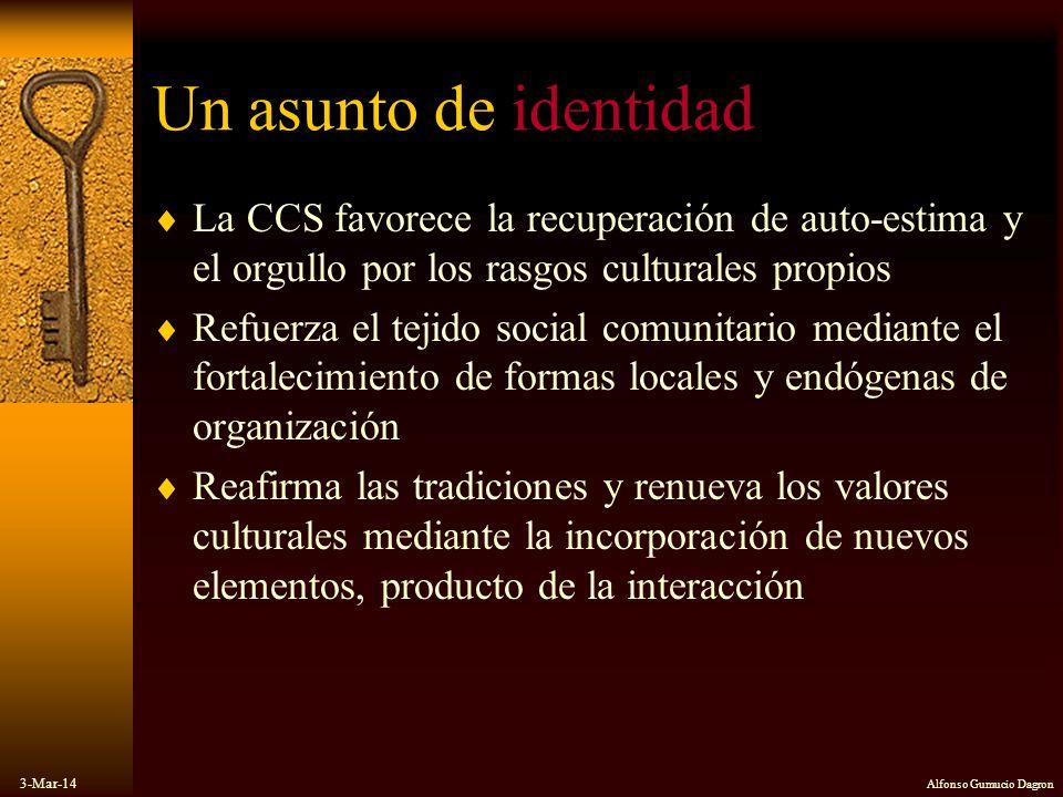 3-Mar-14 Alfonso Gumucio Dagron Un asunto de identidad La CCS favorece la recuperación de auto-estima y el orgullo por los rasgos culturales propios R