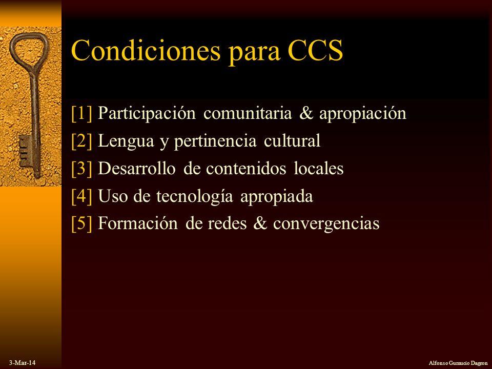 3-Mar-14 Alfonso Gumucio Dagron Condiciones para CCS [1] Participación comunitaria & apropiación [2] Lengua y pertinencia cultural [3] Desarrollo de c