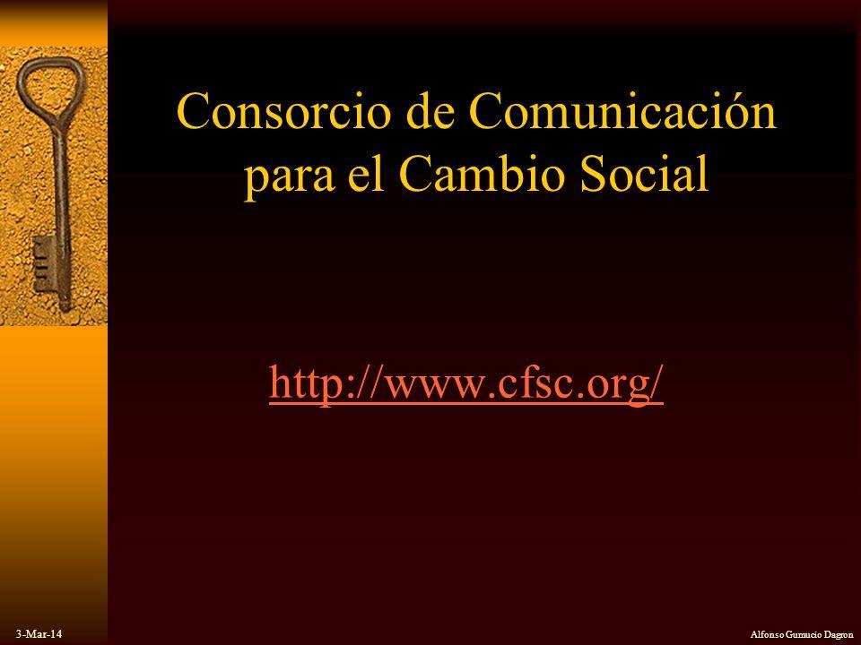 3-Mar-14 Alfonso Gumucio Dagron Consorcio de Comunicación para el Cambio Social http://www.cfsc.org/