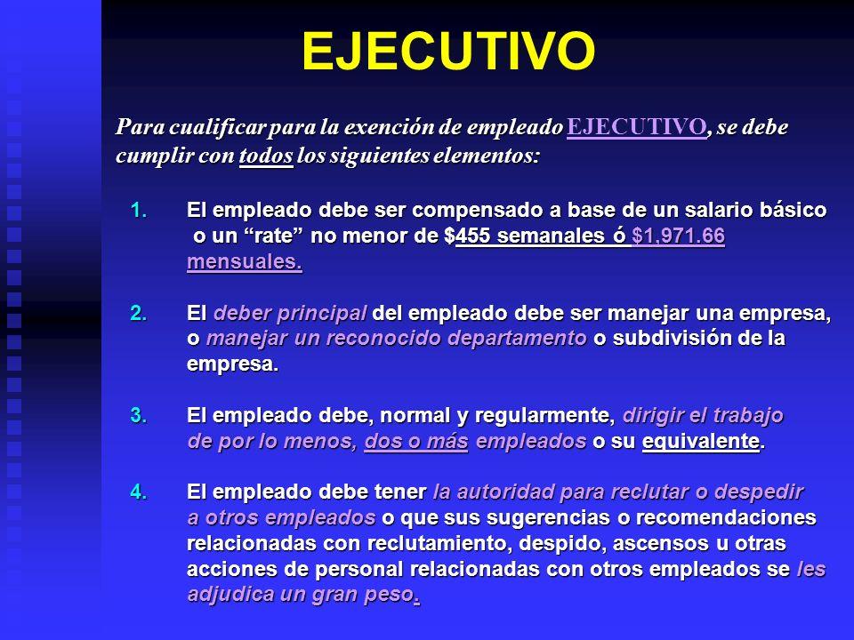 Para cualificar para la exención de empleado, se debe Para cualificar para la exención de empleado EJECUTIVO, se debe cumplir con todos los siguientes