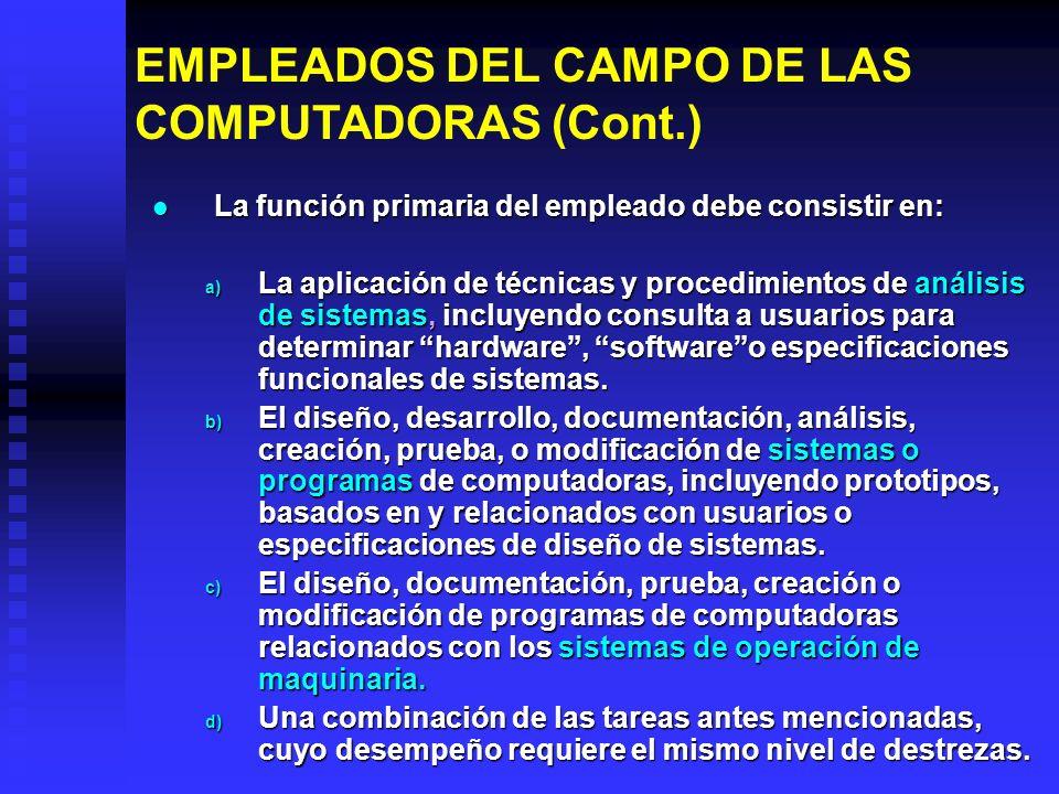 EMPLEADOS DEL CAMPO DE LAS COMPUTADORAS (Cont.) La función primaria del empleado debe consistir en: La función primaria del empleado debe consistir en