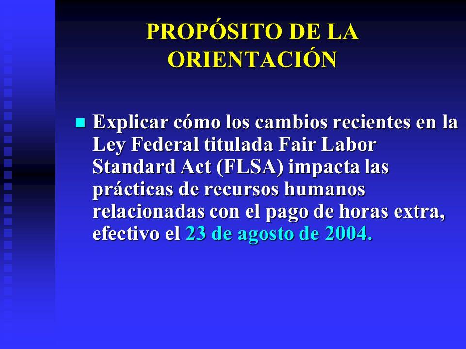 PROPÓSITO DE LA ORIENTACIÓN Explicar cómo los cambios recientes en la Ley Federal titulada Fair Labor Standard Act (FLSA) impacta las prácticas de rec