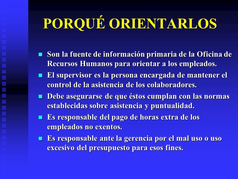 PORQUÉ ORIENTARLOS Son la fuente de información primaria de la Oficina de Recursos Humanos para orientar a los empleados. Son la fuente de información